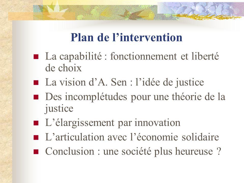 Plan de lintervention La capabilité : fonctionnement et liberté de choix La vision dA. Sen : lidée de justice Des incomplétudes pour une théorie de la