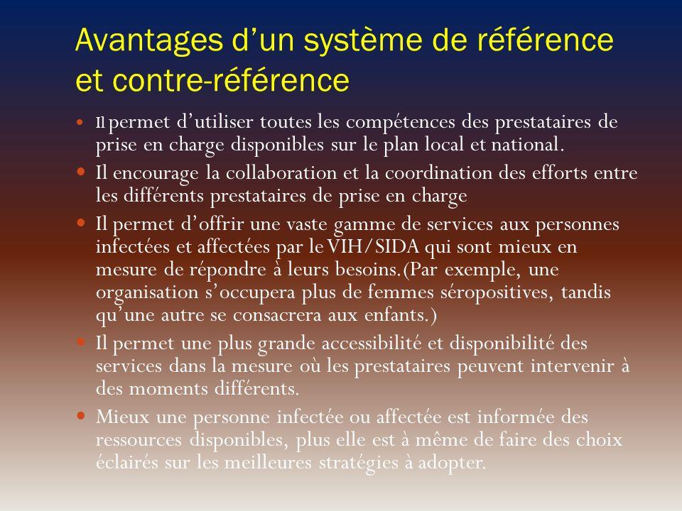 Avantages dun système de référence et contre-référence Il permet dutiliser toutes les compétences des prestataires de prise en charge disponibles sur
