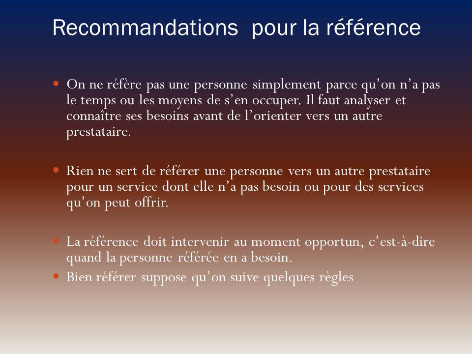 Recommandations pour la référence On ne réfère pas une personne simplement parce quon na pas le temps ou les moyens de sen occuper. Il faut analyser e