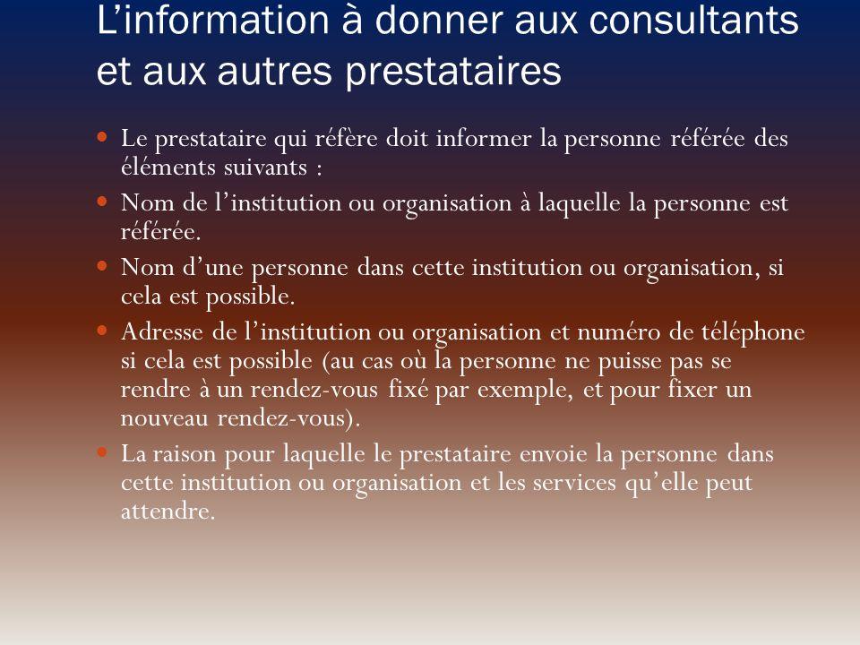 Linformation à donner aux consultants et aux autres prestataires Le prestataire qui réfère doit informer la personne référée des éléments suivants : N