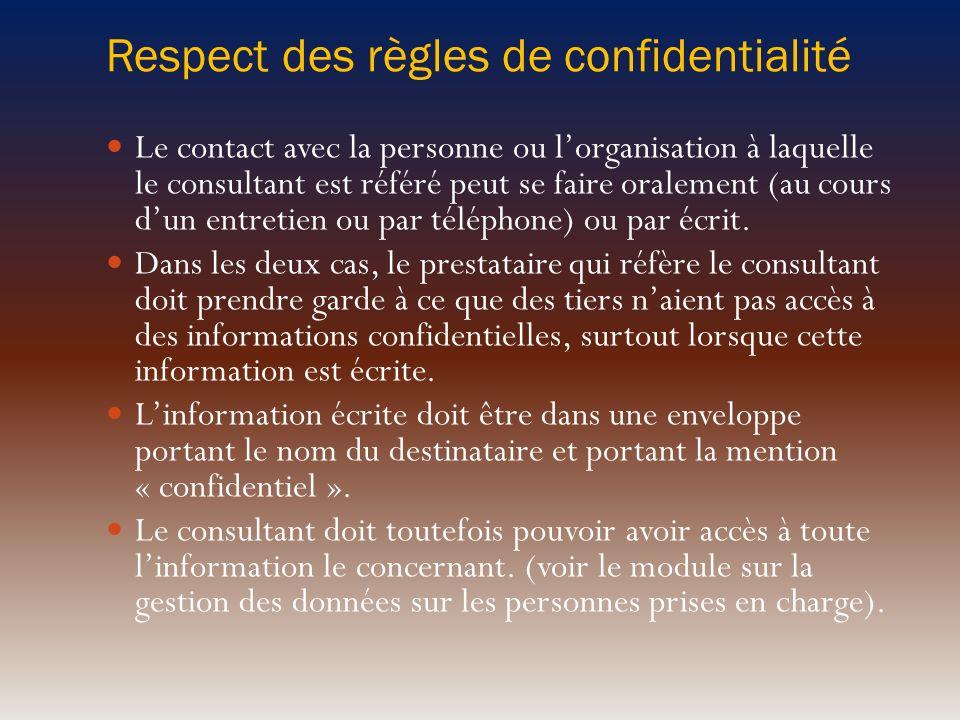 Respect des règles de confidentialité Le contact avec la personne ou lorganisation à laquelle le consultant est référé peut se faire oralement (au cou