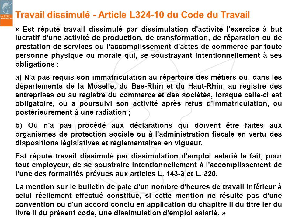 Travail dissimulé - Article L324-10 du Code du Travail « Est réputé travail dissimulé par dissimulation d'activité l'exercice à but lucratif d'une act