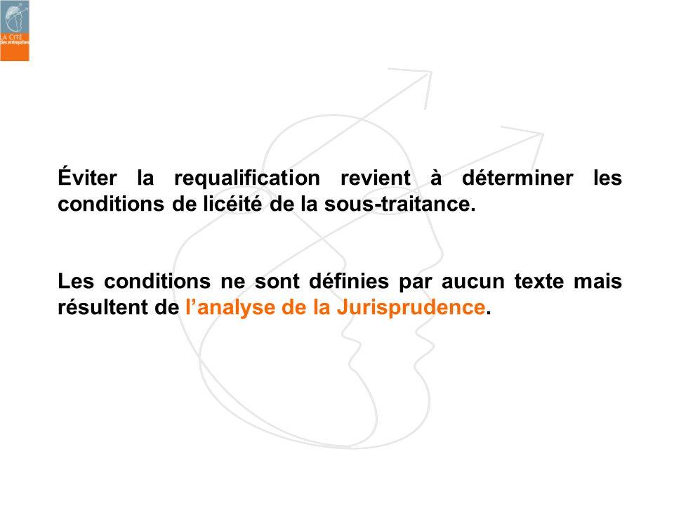 Éviter la requalification revient à déterminer les conditions de licéité de la sous-traitance. Les conditions ne sont définies par aucun texte mais ré