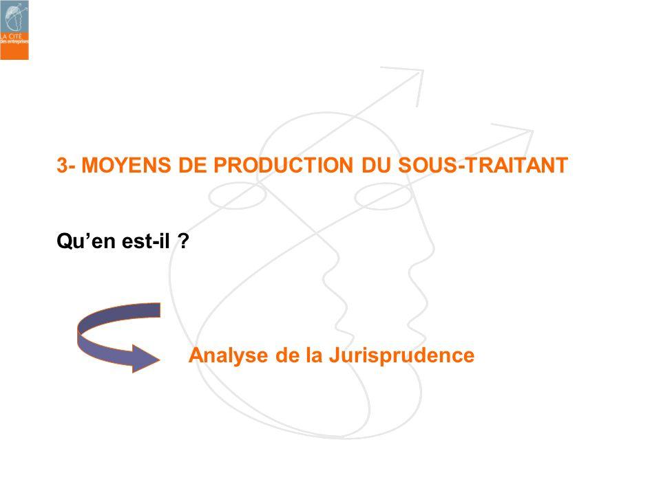 3- MOYENS DE PRODUCTION DU SOUS-TRAITANT Quen est-il ? Analyse de la Jurisprudence