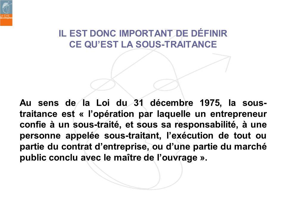 Au sens de la Loi du 31 décembre 1975, la sous- traitance est « lopération par laquelle un entrepreneur confie à un sous-traité, et sous sa responsabi