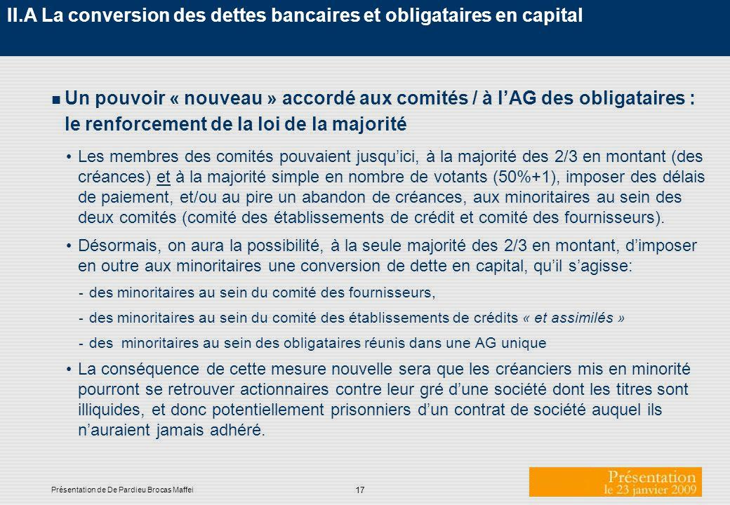 17 Présentation de De Pardieu Brocas Maffei n Un pouvoir « nouveau » accordé aux comités / à lAG des obligataires : le renforcement de la loi de la ma