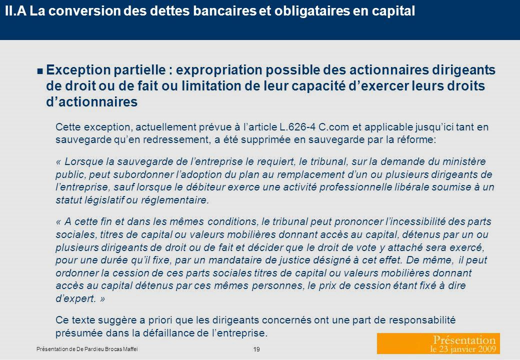 19 Présentation de De Pardieu Brocas Maffei II.A La conversion des dettes bancaires et obligataires en capital n Exception partielle : expropriation p