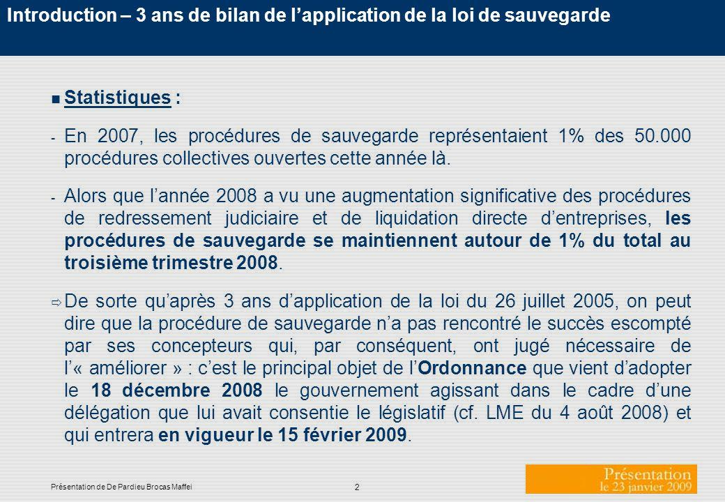 2 Introduction – 3 ans de bilan de lapplication de la loi de sauvegarde n Statistiques : - En 2007, les procédures de sauvegarde représentaient 1% des