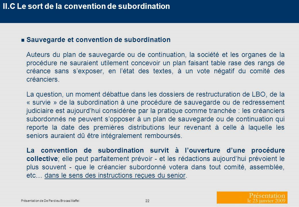 22 Présentation de De Pardieu Brocas Maffei II.C Le sort de la convention de subordination n Sauvegarde et convention de subordination Auteurs du plan