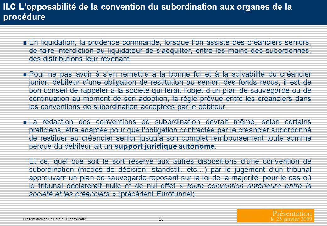 26 Présentation de De Pardieu Brocas Maffei II.C Lopposabilité de la convention du subordination aux organes de la procédure n En liquidation, la prud
