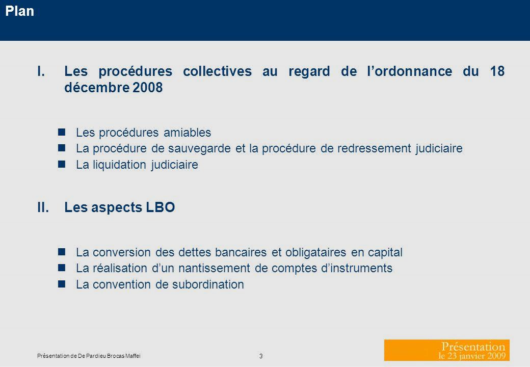 3 Présentation de De Pardieu Brocas Maffei Plan I.Les procédures collectives au regard de lordonnance du 18 décembre 2008 nLes procédures amiables nLa
