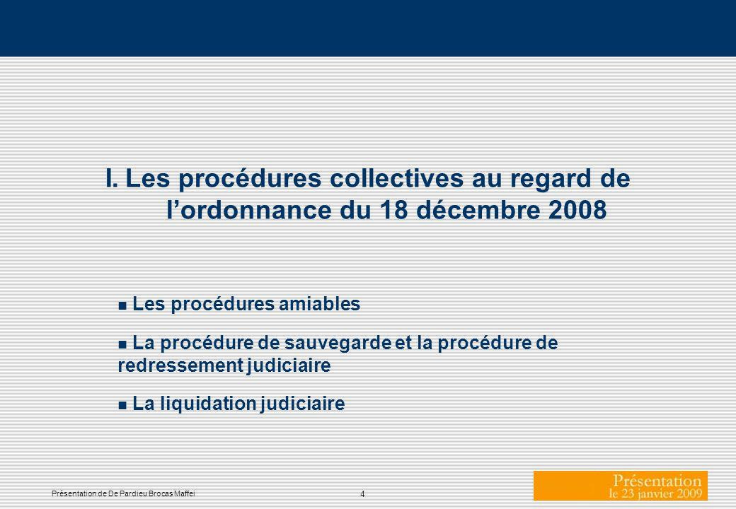 4 Présentation de De Pardieu Brocas Maffei I. Les procédures collectives au regard de lordonnance du 18 décembre 2008 n Les procédures amiables n La p