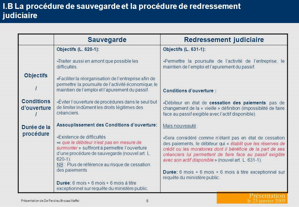 8 Présentation de De Pardieu Brocas Maffei I.B La procédure de sauvegarde et la procédure de redressement judiciaire SauvegardeRedressement judiciaire