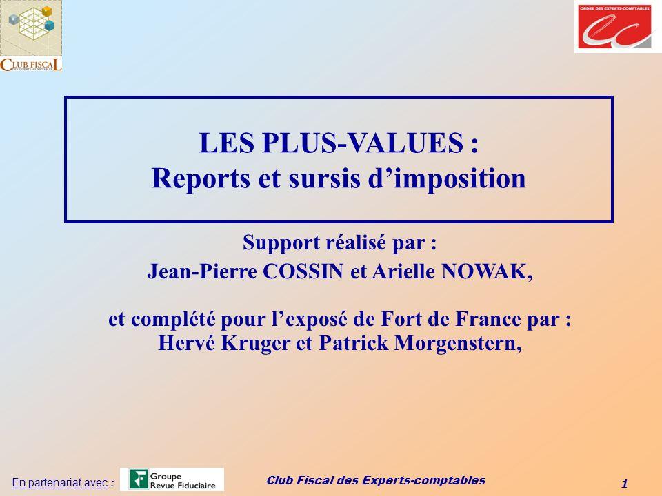 Club Fiscal des Experts-comptables 1 En partenariat avec : LES PLUS-VALUES : Reports et sursis dimposition Support réalisé par : Jean-Pierre COSSIN et