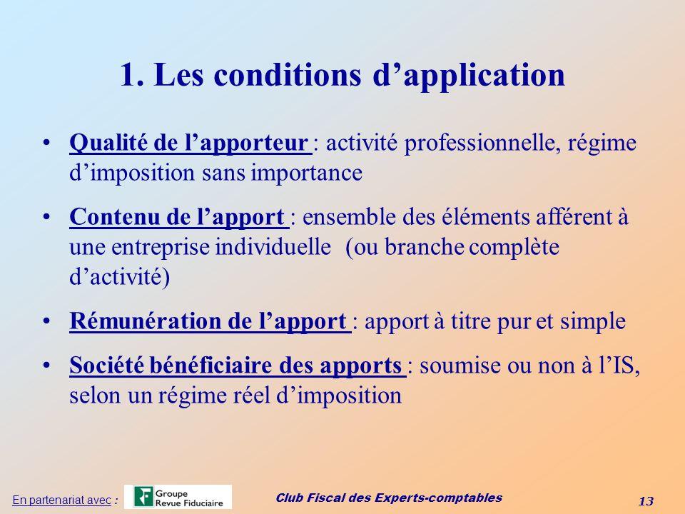 Club Fiscal des Experts-comptables 13 En partenariat avec : 1. Les conditions dapplication Qualité de lapporteur : activité professionnelle, régime di