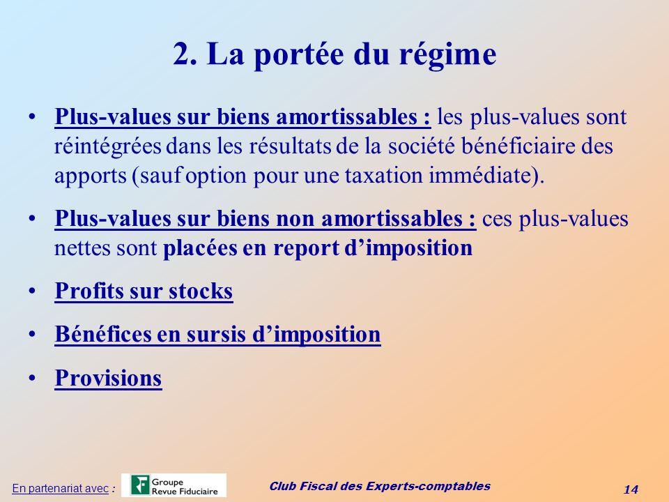 Club Fiscal des Experts-comptables 14 En partenariat avec : 2. La portée du régime Plus-values sur biens amortissables : les plus-values sont réintégr
