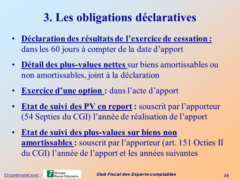 Club Fiscal des Experts-comptables 16 En partenariat avec : 3. Les obligations déclaratives Déclaration des résultats de lexercice de cessation : dans