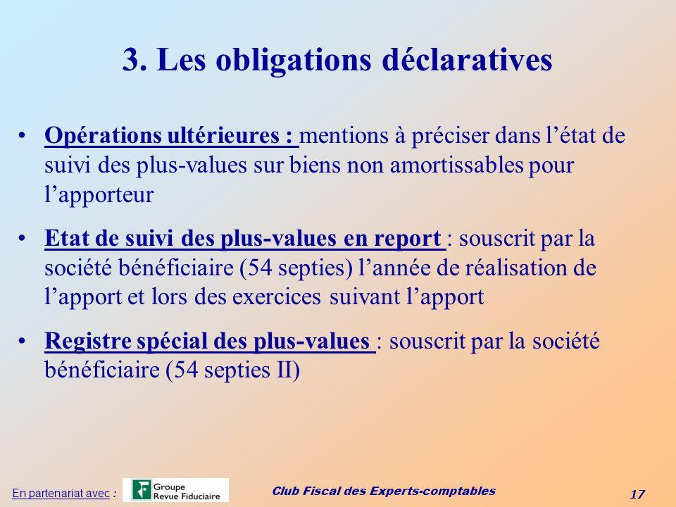 Club Fiscal des Experts-comptables 17 En partenariat avec : 3. Les obligations déclaratives Opérations ultérieures : mentions à préciser dans létat de