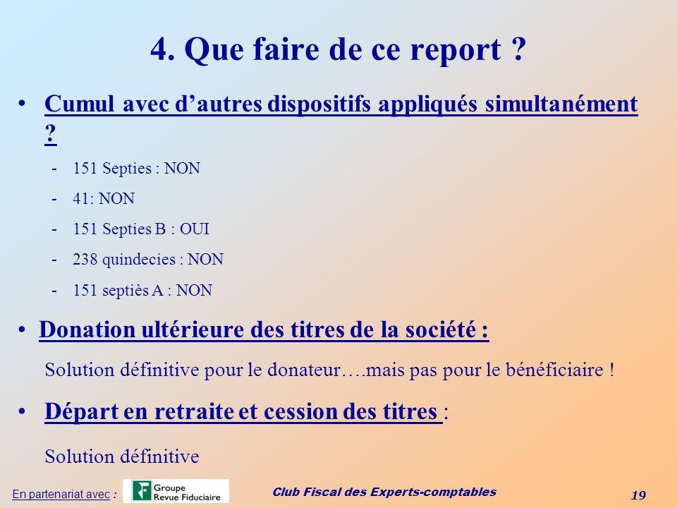 Club Fiscal des Experts-comptables 19 En partenariat avec : 4. Que faire de ce report ? Cumul avec dautres dispositifs appliqués simultanément ? -151