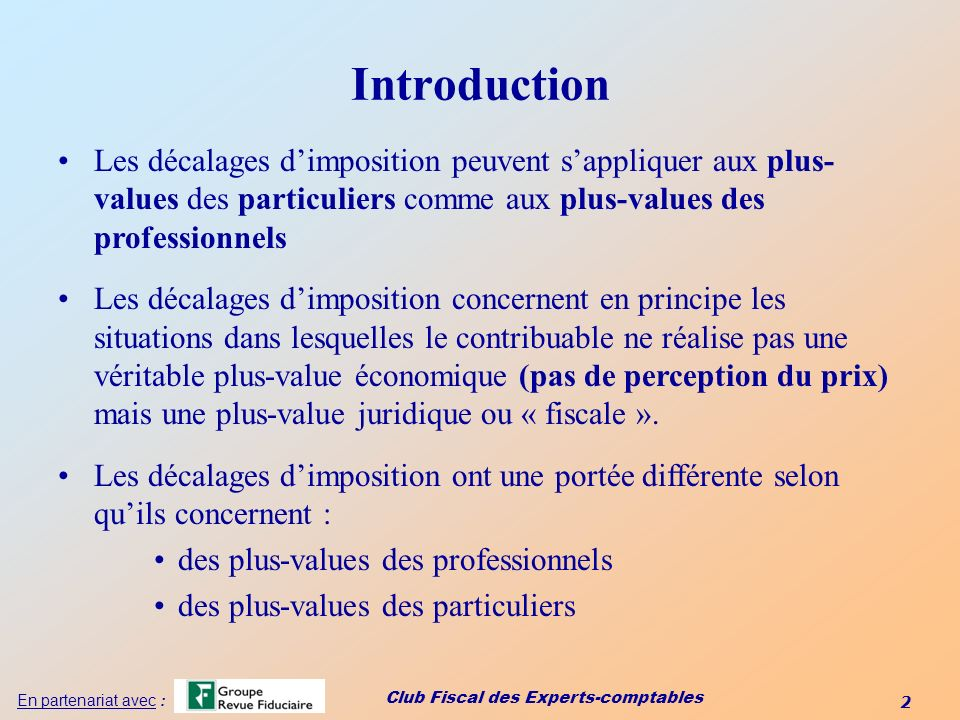 Club Fiscal des Experts-comptables 2 En partenariat avec : Introduction Les décalages dimposition peuvent sappliquer aux plus- values des particuliers