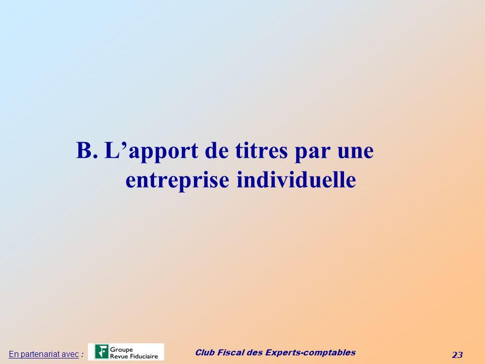 Club Fiscal des Experts-comptables 23 En partenariat avec : B. Lapport de titres par une entreprise individuelle