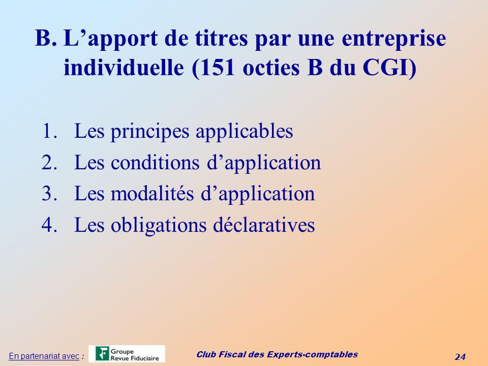 Club Fiscal des Experts-comptables 24 En partenariat avec : B. Lapport de titres par une entreprise individuelle (151 octies B du CGI) 1.Les principes