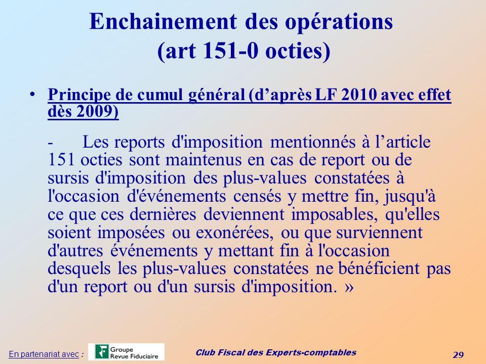 Club Fiscal des Experts-comptables 29 En partenariat avec : Enchainement des opérations (art 151-0 octies) Principe de cumul général (daprès LF 2010 a