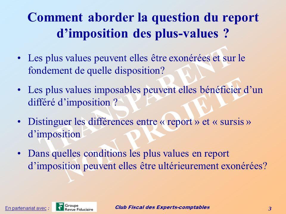 Club Fiscal des Experts-comptables 3 En partenariat avec : TRANSPARENT NON PROJETE Comment aborder la question du report dimposition des plus-values ?