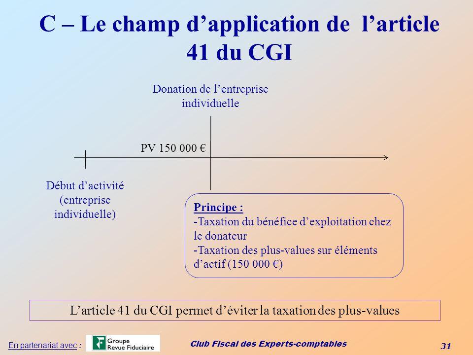 Club Fiscal des Experts-comptables 31 En partenariat avec : C – Le champ dapplication de larticle 41 du CGI Début dactivité (entreprise individuelle)