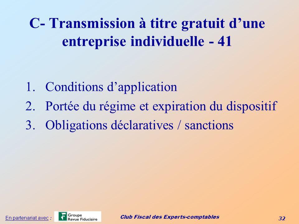 Club Fiscal des Experts-comptables 32 En partenariat avec : C- Transmission à titre gratuit dune entreprise individuelle - 41 1.Conditions dapplicatio