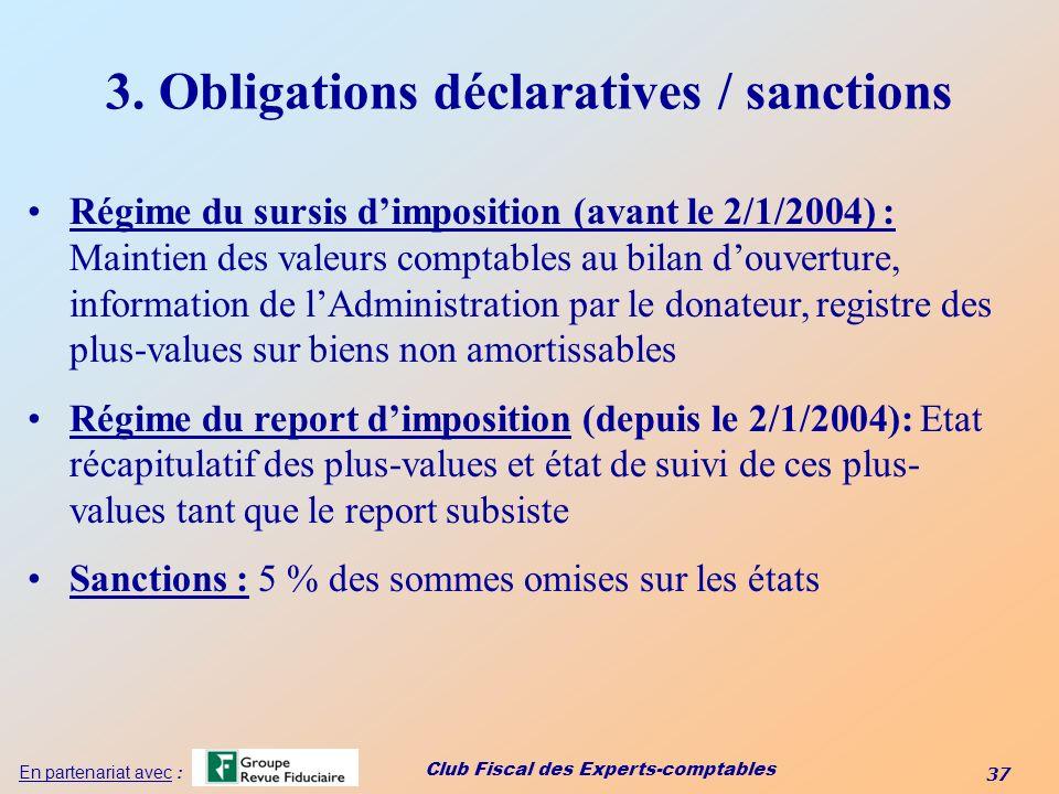Club Fiscal des Experts-comptables 37 En partenariat avec : 3. Obligations déclaratives / sanctions Régime du sursis dimposition (avant le 2/1/2004) :