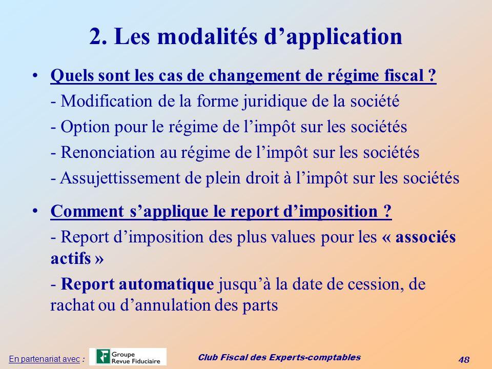 Club Fiscal des Experts-comptables 48 En partenariat avec : 2. Les modalités dapplication Quels sont les cas de changement de régime fiscal ? - Modifi