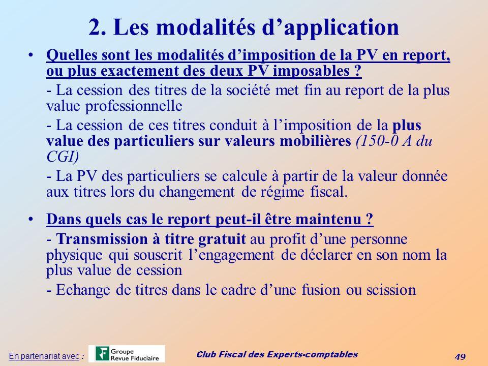 Club Fiscal des Experts-comptables 49 En partenariat avec : Quelles sont les modalités dimposition de la PV en report, ou plus exactement des deux PV