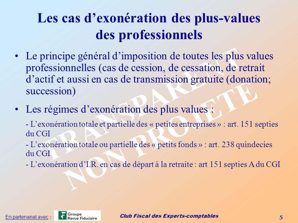 Club Fiscal des Experts-comptables 5 En partenariat avec : TRANSPARENT NON PROJETE Les cas dexonération des plus-values des professionnels Le principe