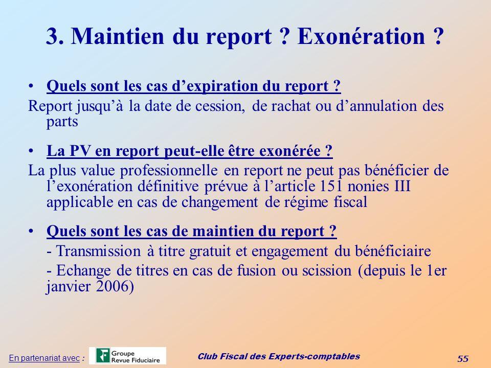 Club Fiscal des Experts-comptables 55 En partenariat avec : 3. Maintien du report ? Exonération ? Quels sont les cas dexpiration du report ? Report ju