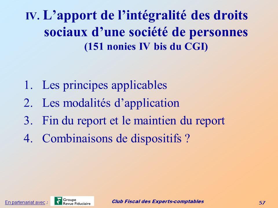 Club Fiscal des Experts-comptables 57 En partenariat avec : IV. Lapport de lintégralité des droits sociaux dune société de personnes (151 nonies IV bi