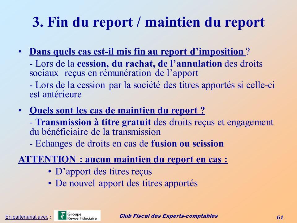 Club Fiscal des Experts-comptables 61 En partenariat avec : 3. Fin du report / maintien du report Dans quels cas est-il mis fin au report dimposition