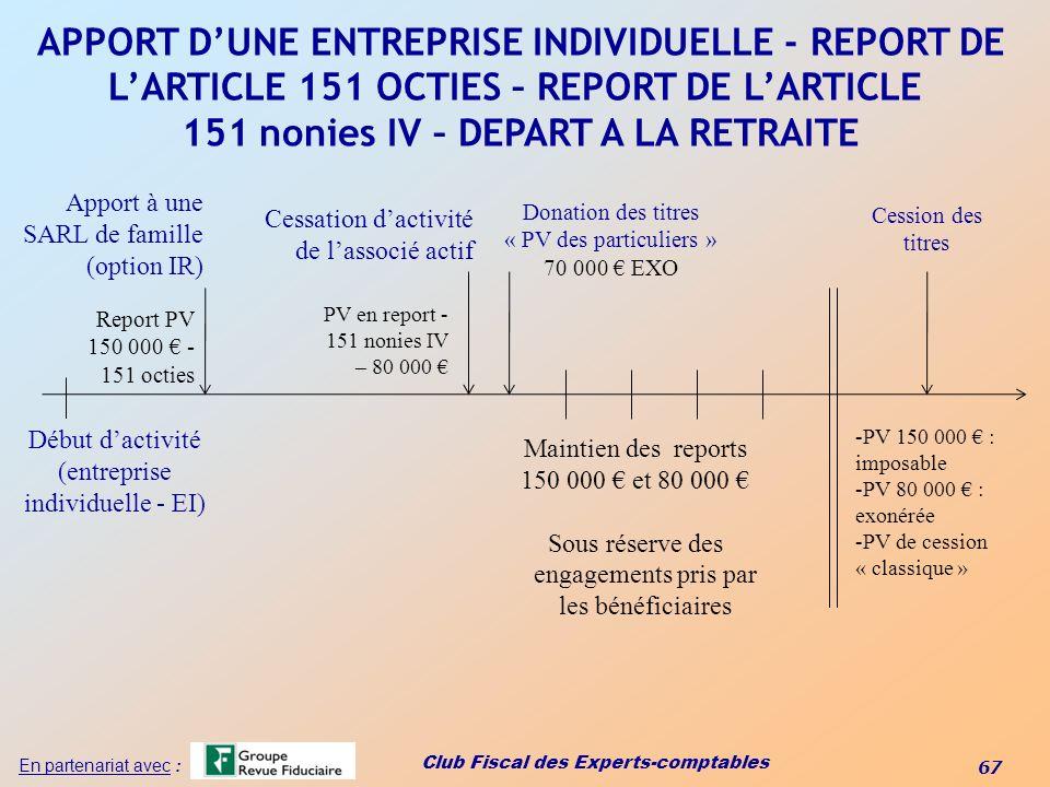 Club Fiscal des Experts-comptables 67 En partenariat avec : APPORT DUNE ENTREPRISE INDIVIDUELLE - REPORT DE LARTICLE 151 OCTIES – REPORT DE LARTICLE 1