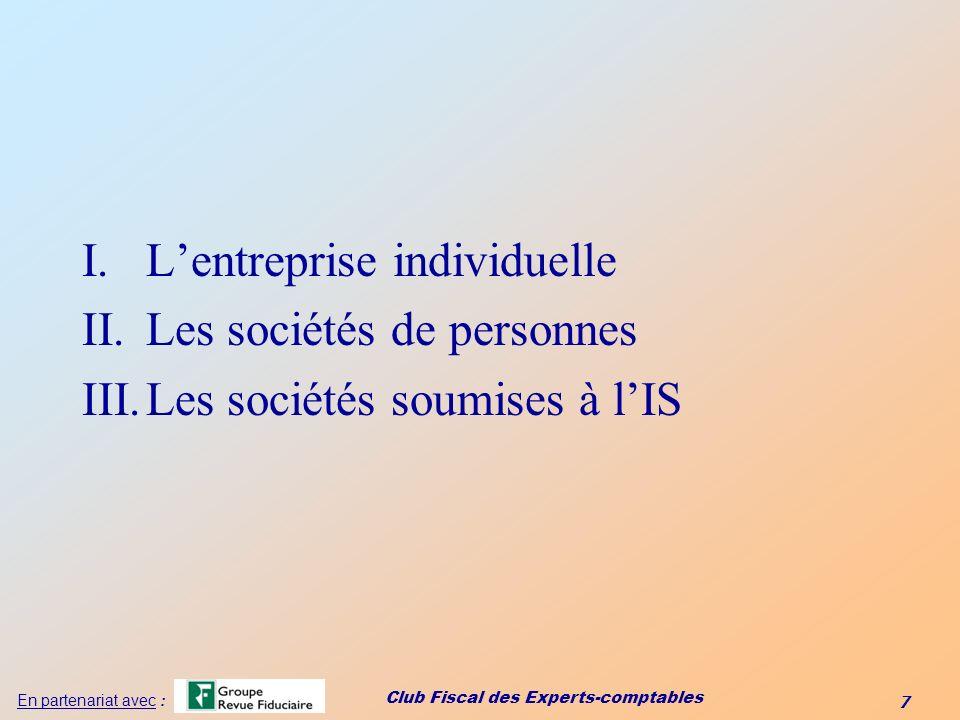 Club Fiscal des Experts-comptables 7 En partenariat avec : I.Lentreprise individuelle II.Les sociétés de personnes III.Les sociétés soumises à lIS
