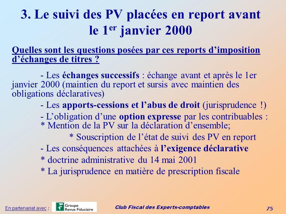 Club Fiscal des Experts-comptables 75 En partenariat avec : 3. Le suivi des PV placées en report avant le 1 er janvier 2000 Quelles sont les questions