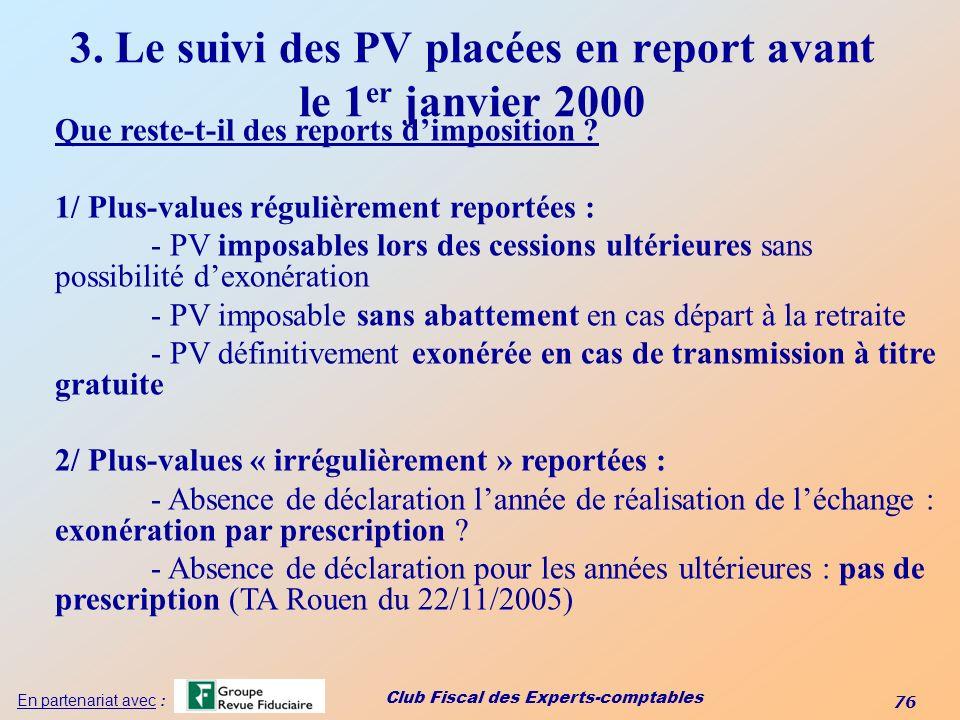 Club Fiscal des Experts-comptables 76 En partenariat avec : 3. Le suivi des PV placées en report avant le 1 er janvier 2000 Que reste-t-il des reports