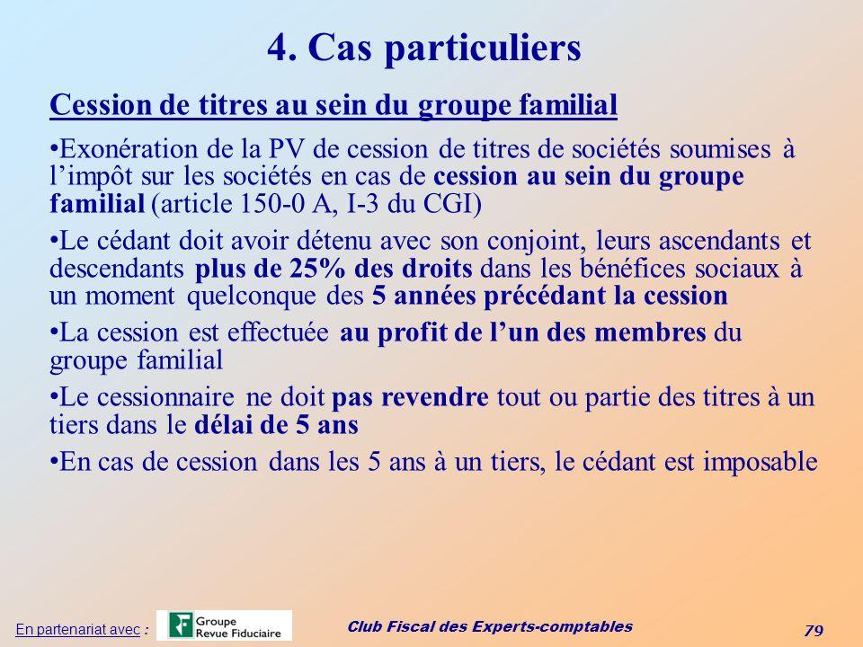 Club Fiscal des Experts-comptables 79 En partenariat avec : 4. Cas particuliers Cession de titres au sein du groupe familial Exonération de la PV de c