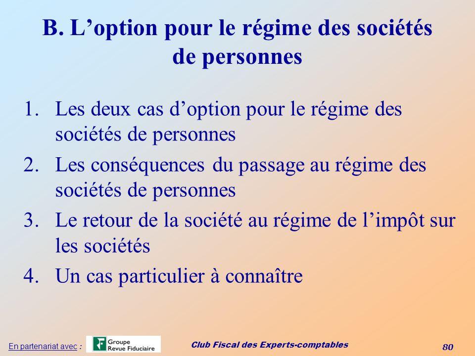 Club Fiscal des Experts-comptables 80 En partenariat avec : B. Loption pour le régime des sociétés de personnes 1.Les deux cas doption pour le régime