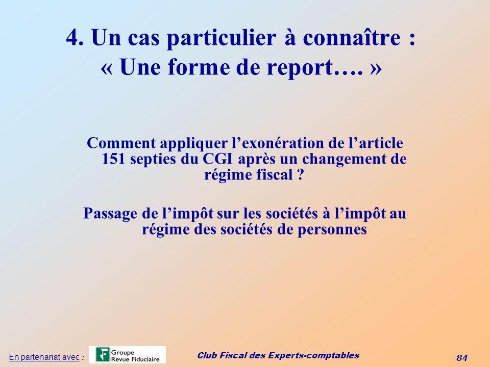 Club Fiscal des Experts-comptables 84 En partenariat avec : 4. Un cas particulier à connaître : « Une forme de report…. » Comment appliquer lexonérati