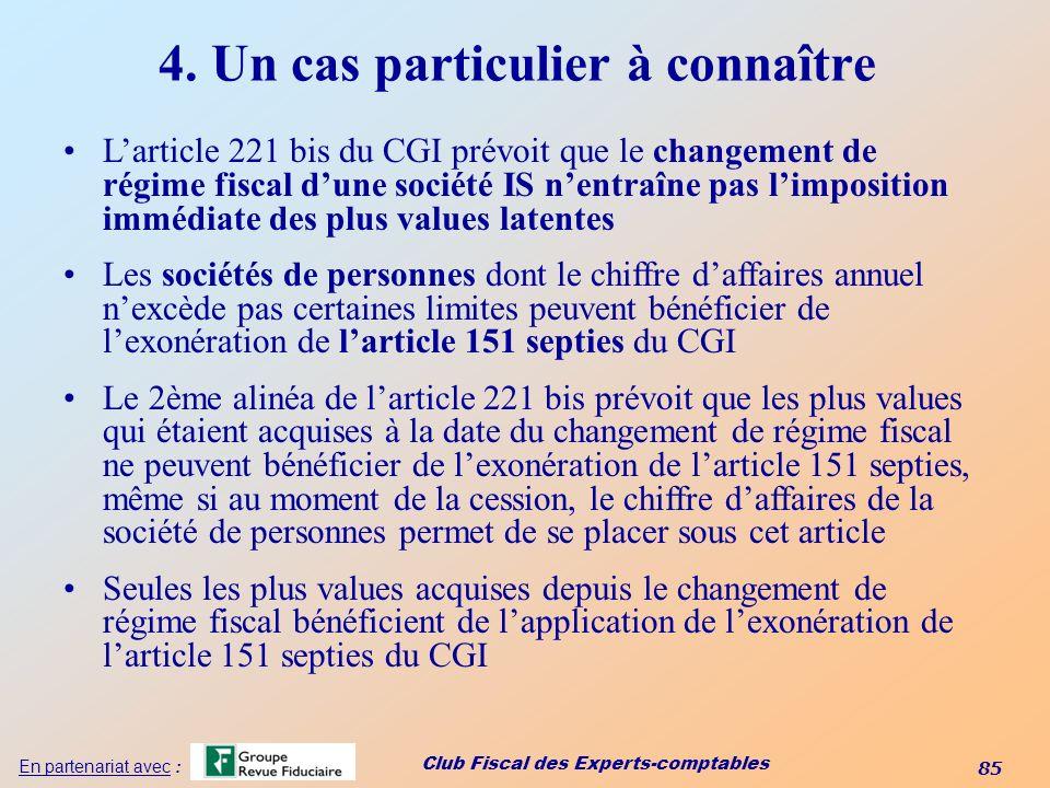 Club Fiscal des Experts-comptables 85 En partenariat avec : 4. Un cas particulier à connaître Larticle 221 bis du CGI prévoit que le changement de rég