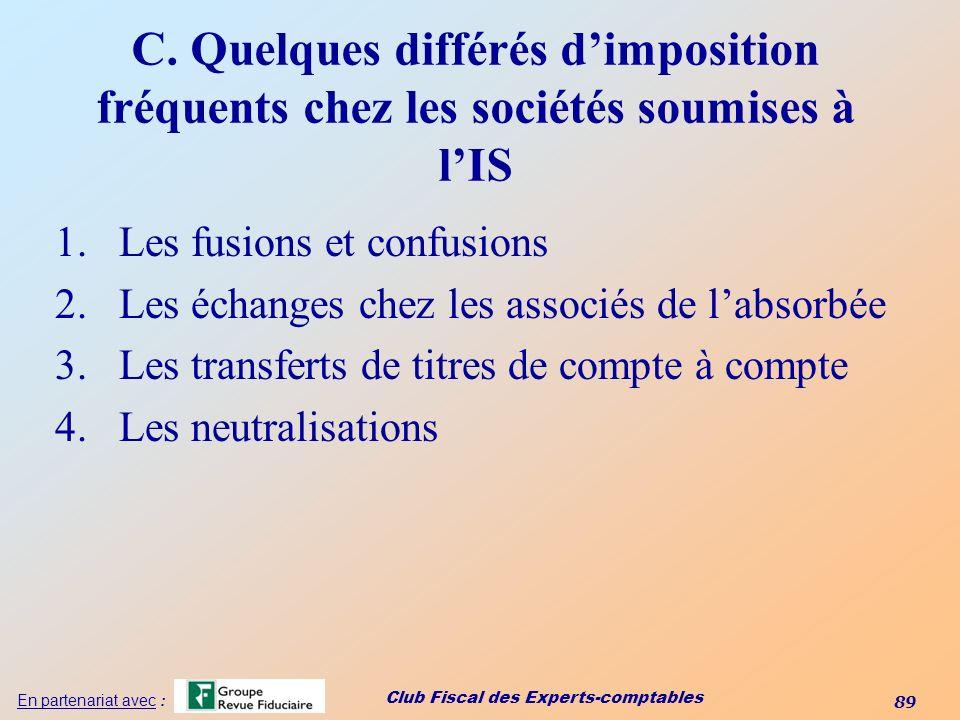 Club Fiscal des Experts-comptables 89 En partenariat avec : C. Quelques différés dimposition fréquents chez les sociétés soumises à lIS 1.Les fusions