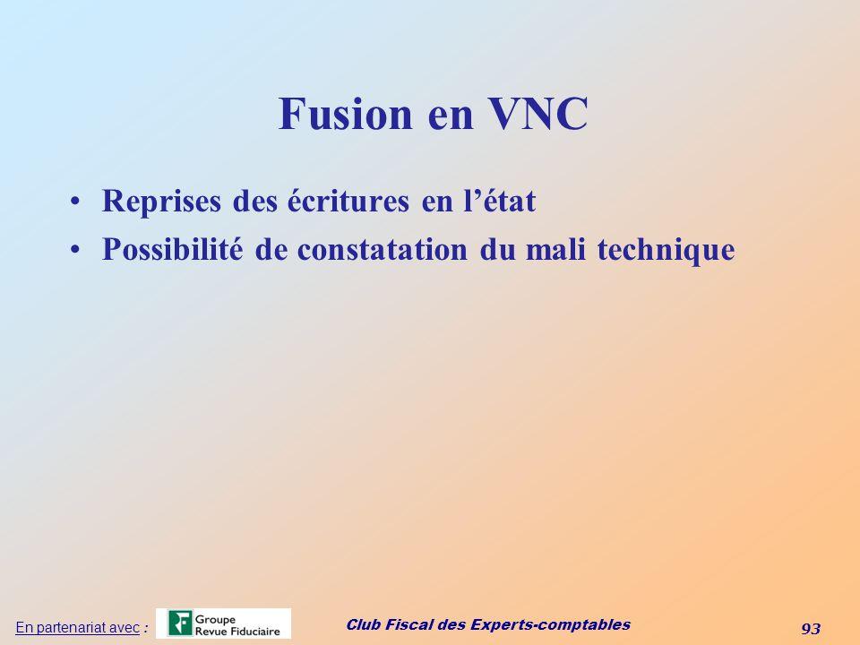 Club Fiscal des Experts-comptables 93 En partenariat avec : Fusion en VNC Reprises des écritures en létat Possibilité de constatation du mali techniqu