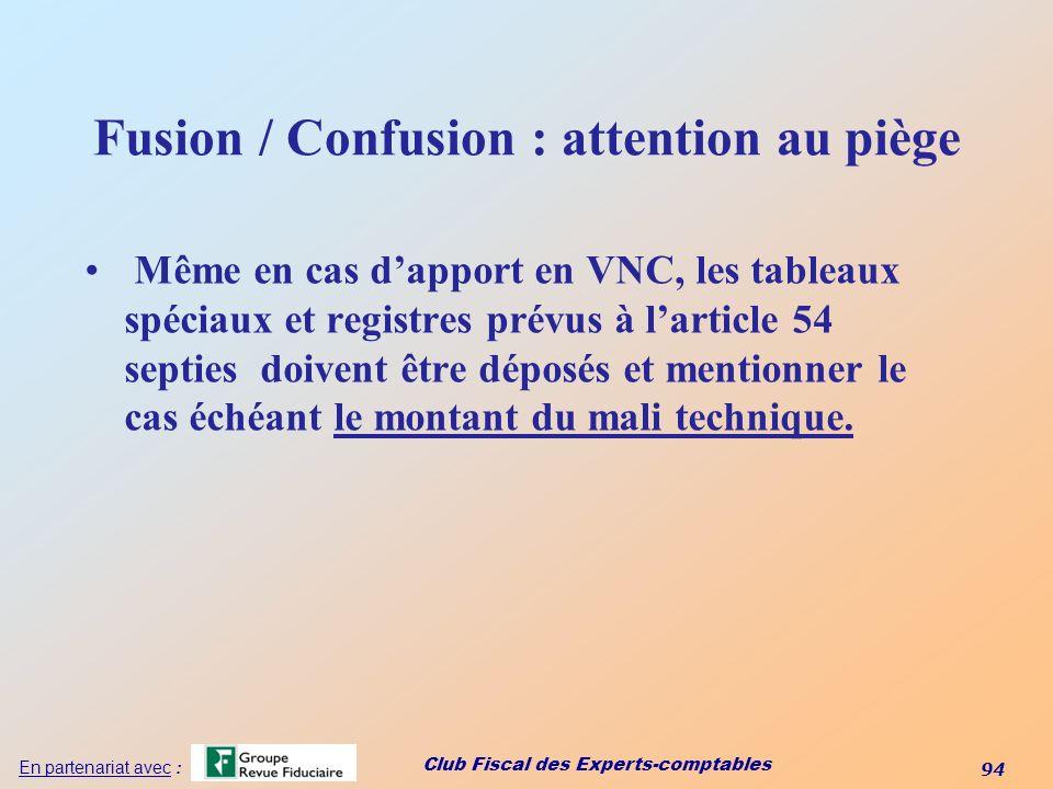 Club Fiscal des Experts-comptables 94 En partenariat avec : Fusion / Confusion : attention au piège Même en cas dapport en VNC, les tableaux spéciaux