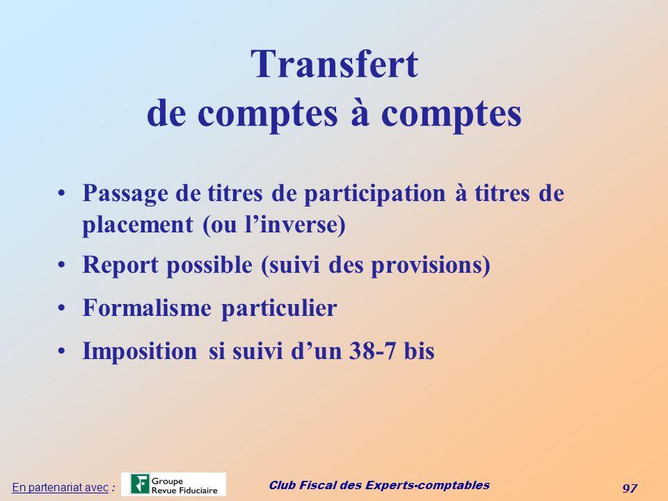 Club Fiscal des Experts-comptables 97 En partenariat avec : Transfert de comptes à comptes Passage de titres de participation à titres de placement (o