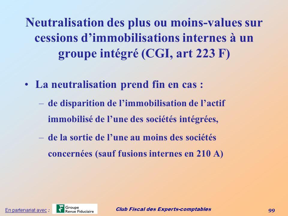 Club Fiscal des Experts-comptables 99 En partenariat avec : Neutralisation des plus ou moins-values sur cessions dimmobilisations internes à un groupe